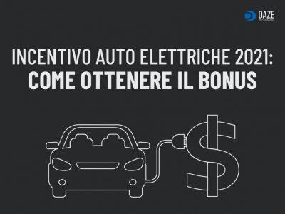 Incentivi Auto Elettriche 2021: come ottenere il bonus