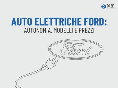 Auto elettriche Ford: modelli e prezzi